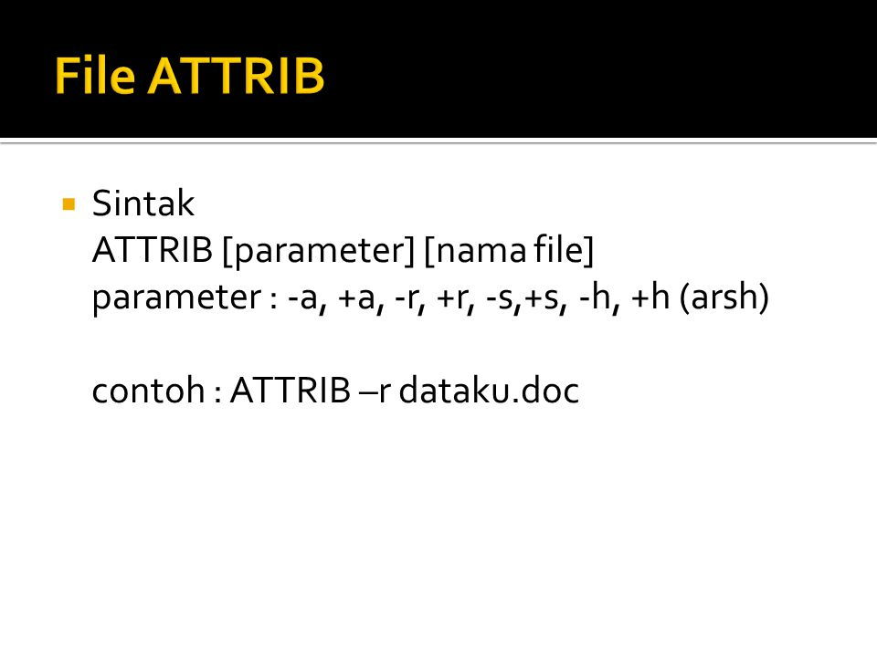File ATTRIB Sintak ATTRIB [parameter] [nama file]